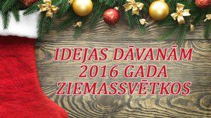 Idejas dāvanām 2016 gada Ziemassvētkos